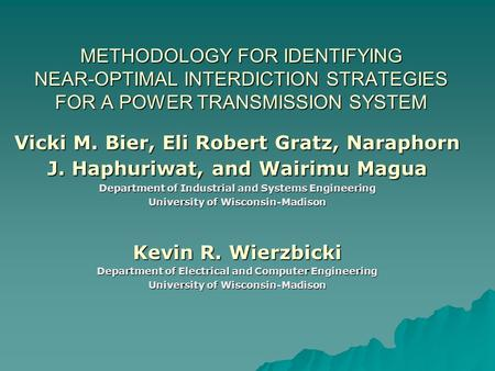 METHODOLOGY FOR IDENTIFYING NEAR-OPTIMAL INTERDICTION STRATEGIES FOR A POWER TRANSMISSION SYSTEM Vicki M. Bier, Eli Robert Gratz, Naraphorn J. Haphuriwat,