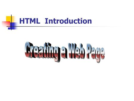 HTML Introduction Creating a Web Page.
