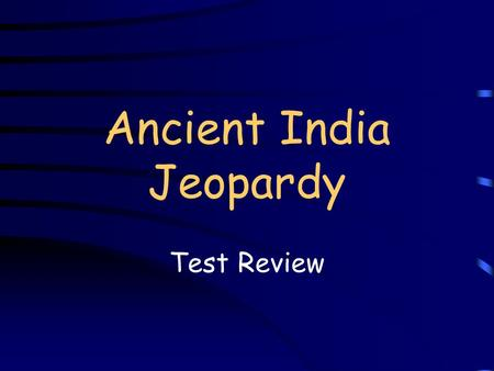 Ancient India Jeopardy Test Review Jeopardy Q $100 Q $200 Q $300 Q $400 Q $500 Q $100 Q $200 Q $300 Q $400 Q $500 Final Jeopardy.