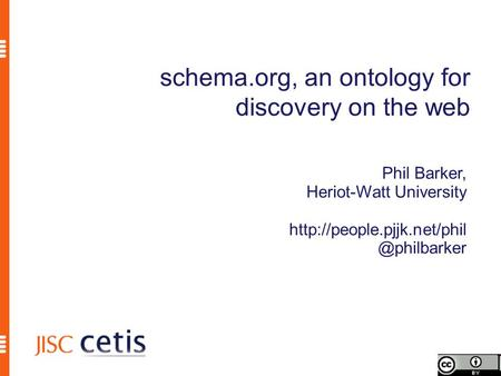 Schema.org, an ontology for discovery on the web Phil Barker, Heriot-Watt University