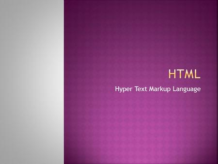 Hyper Text Markup Language.  HTML is a language for describing web pages.  HTML stands for Hyper Text Markup Language  HTML is not a programming language,