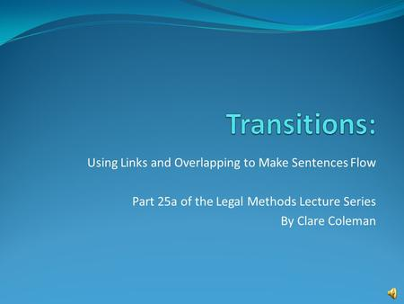Using Links and Overlapping to Make Sentences Flow Part 25a of the Legal Methods Lecture Series By Clare Coleman.