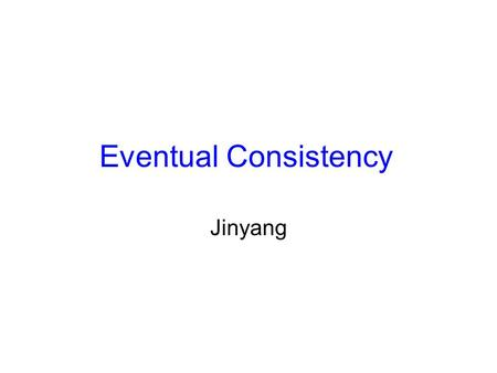Eventual Consistency Jinyang. Sequential consistency Sequential consistency properties: –Latest read must see latest write Handles caching –All writes.