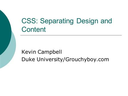 CSS: Separating Design and Content Kevin Campbell Duke University/Grouchyboy.com.