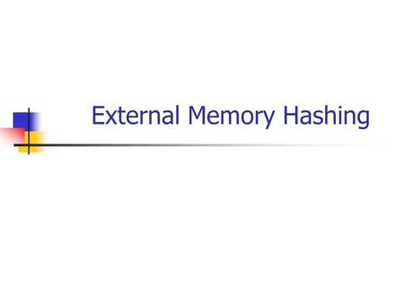 External Memory Hashing. Model of Computation Data stored on disk(s) Minimum transfer unit: a page = b bytes or B records (or block) N records -> N/B.