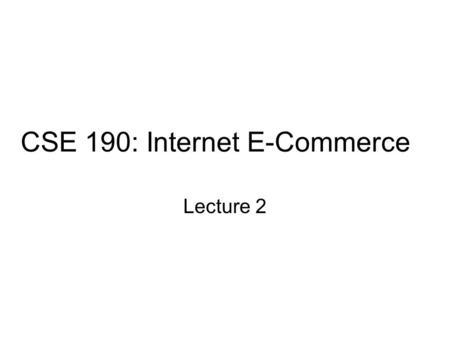 CSE 190: Internet E-Commerce Lecture 2. HTML Basics: HTML, URL, Frames, Forms References: www.utoronto.ca/webdocs/HTMLdocs/NewHTM L/intro.html www.utoronto.ca/webdocs/HTMLdocs/NewHTM.