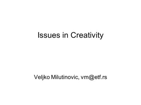 Issues in Creativity Veljko Milutinovic,