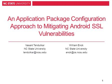 An Application Package Configuration Approach to Mitigating Android SSL Vulnerabilities Vasant Tendulkar NC State University William.