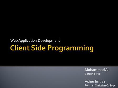 Web Application Development Muhammad Ali Versonic Pte Asher Imtiaz Forman Christian College.