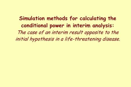 Simulation methods for calculating the conditional power in interim analysis: The case of an interim result opposite to the initial hypothesis in a life-threatening.