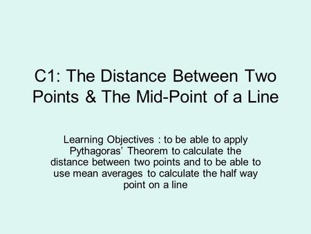C1: The Distance Between Two Points & The Mid-Point of a Line