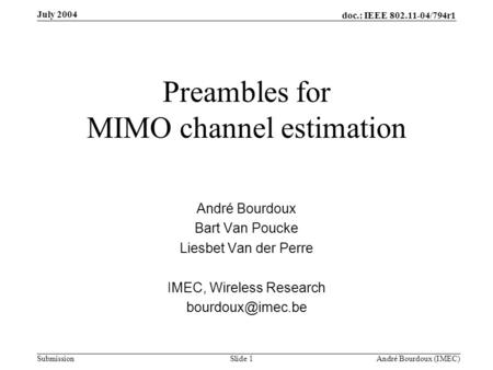 Doc.: IEEE 802.11-04/794r1 Submission Slide 1 André Bourdoux (IMEC) July 2004 Preambles for MIMO channel estimation André Bourdoux Bart Van Poucke Liesbet.
