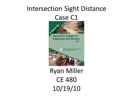 Intersection Sight Distance Case C1 Ryan Miller CE 480 10/19/10.