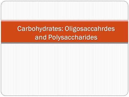 Carbohydrates: Oligosaccahrdes and Polysaccharides.