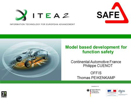 Model based development for function safety Continental Automotive France Philippe CUENOT OFFIS Thomas PEIKENKAMP.