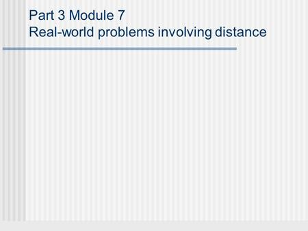 Part 3 Module 7 Real-world problems involving distance.