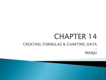 CREATING FORMULAS & CHARTING DATA - MANJU. FORMULA = Equation. Used to calculate values.  FORMULA starts with = sign  FORMULA uses OPERATORS. Example.