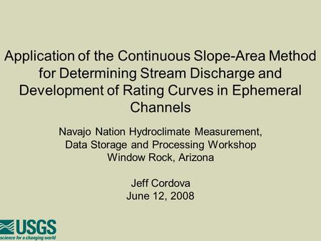 Application of the Continuous Slope-Area Method for Determining Stream Discharge and Development of Rating Curves in Ephemeral Channels Navajo Nation Hydroclimate.