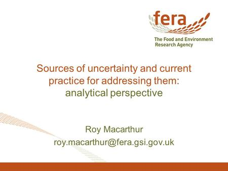 Sources of uncertainty and current practice for addressing them: analytical perspective Roy Macarthur