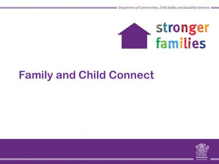 1 Family and Child Connect. 2 Agenda How Family and Child Connect operates Why Family and Child Connect was established What is Family and Child Connect?