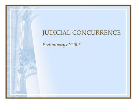 JUDICIAL CONCURRENCE Preliminary FY2007. Preliminary FY2007 Guideline Worksheets Keyed as of 3/5/07 (N=10,715)