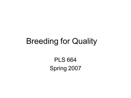 Breeding for Quality PLS 664 Spring 2007. End Use Quality - what is it?