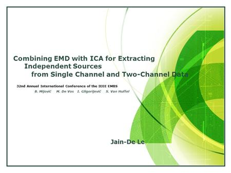 From Single Channel and Two-Channel Data 32nd Annual International Conference of the IEEE EMBS Combining EMD with ICA for Extracting Independent Sources.