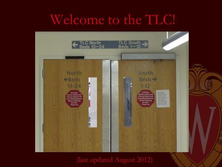 Welcome to the TLC! (last updated August 2012). TLC Teams Attending (change weekly on Monday) Fellow (change monthly on the first) 2 Residents, typically.