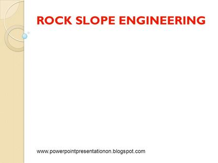 ROCK SLOPE ENGINEERING www.powerpointpresentationon.blogspot.com.