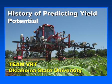 History of Predicting Yield Potential TEAM VRT Oklahoma State University TEAM VRT Oklahoma State University.