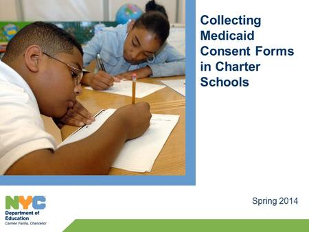 Collecting Medicaid Consent Forms in Charter Schools Spring 2014.