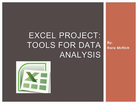 By: Kara McNish EXCEL PROJECT: TOOLS FOR DATA ANALYSIS.