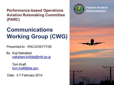 Federal Aviation Administration Performance-based Operations Aviation Rulemaking Committee (PARC) Communications Working Group (CWG) Date:3-7 February.