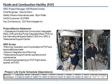 Fluids and Combustion Facility (FCF) 1 GRC Project Manager: MSI/Robert Corban Chief Engineer: Dennis Rohn Safety Mission Assurance Lead: Bipin Patel NASA.