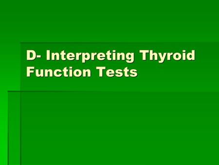 D- Interpreting Thyroid Function Tests. Pt Info:  CC: palpitations  82 y/o F presents with hyperactivity, sweating, palpitations, wt loss, insomnia,