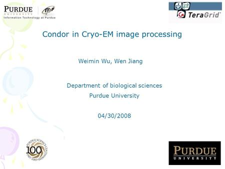 Condor in Cryo-EM image processing Weimin Wu, Wen Jiang Department of biological sciences Purdue University 04/30/2008.