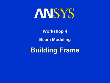 Building Frame Workshop 4 Beam Modeling. Workshop Supplement October 30, 2001 Inventory #001572 W4-2 4. Beam Modeling Building Frame Determine the deflections.