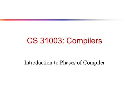 CS 31003: Compilers Introduction to Phases of Compiler.