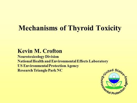 Mechanisms of Thyroid Toxicity Kevin M. Crofton Neurotoxicology Division National Health and Environmental Effects Laboratory US Environmental Protection.