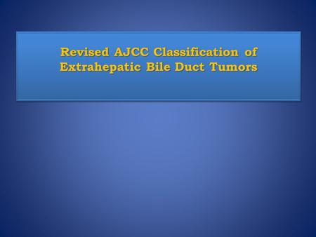 Revised AJCC Classification of Extrahepatic Bile Duct Tumors.