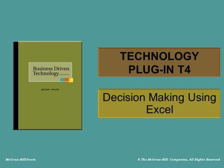 McGraw-Hill/Irwin © The McGraw-Hill Companies, All Rights Reserved TECHNOLOGY PLUG-IN T4 Decision Making Using Excel.