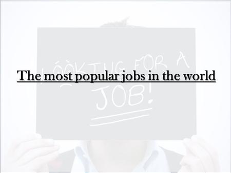 The most popular jobs in the world. 1 st place A computer programmer (salary: 50000-150000 rbls/month)