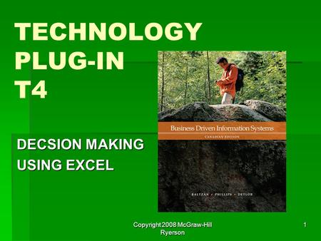 Copyright 2008 McGraw-Hill Ryerson 1 TECHNOLOGY PLUG-IN T4 DECSION MAKING USING EXCEL.