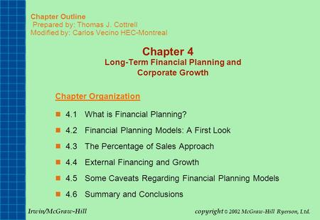 Chapter Outline Prepared by: Thomas J. Cottrell Modified by: Carlos Vecino HEC-Montreal Chapter 4 Long-Term Financial Planning and Corporate Growth Chapter.