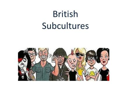 British Subcultures. In sociology, anthropology and cultural studies, a subculture is a group of people with a culture (whether distinct or hidden) which.