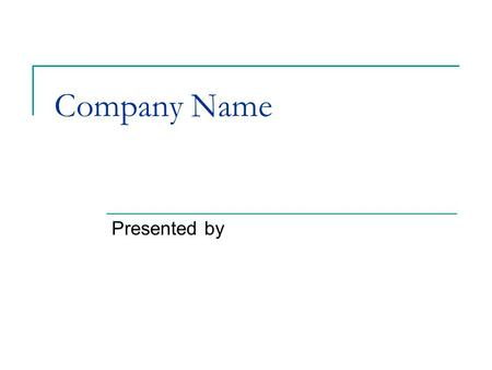 Company Name Presented by. Profile of the company.
