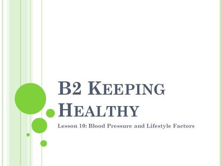 B2 K EEPING H EALTHY Lesson 10: Blood Pressure and Lifestyle Factors.