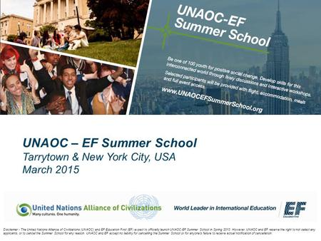 UNAOC – EF Summer School Tarrytown & New York City, USA March 2015 Disclaimer - The United Nations Alliance of Civilizations (UNAOC) and EF Education First.