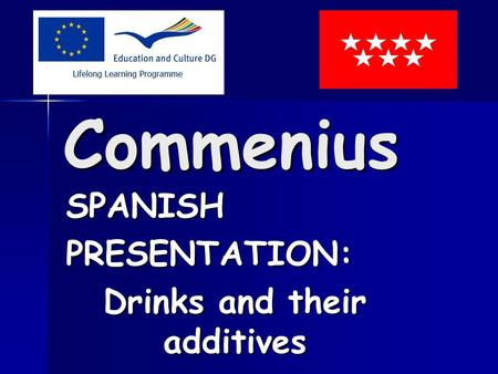Commenius SPANISHPRESENTATION: Drinks and their additives.