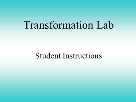 Transformation Lab Student Instructions. Student Instructions Step 1 Remove two tubes from the ice bucket. Label one B1 and the second B2. Transformation.